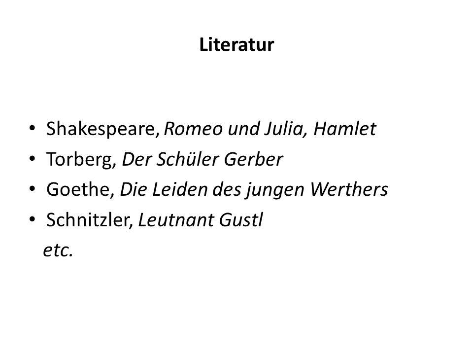 Literatur Shakespeare, Romeo und Julia, Hamlet Torberg, Der Schüler Gerber Goethe, Die Leiden des jungen Werthers Schnitzler, Leutnant Gustl etc.
