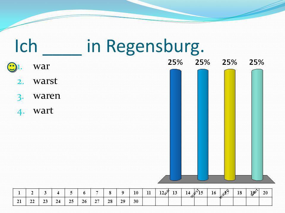 Ich ____ in Regensburg. 1. war 2. warst 3. waren 4.