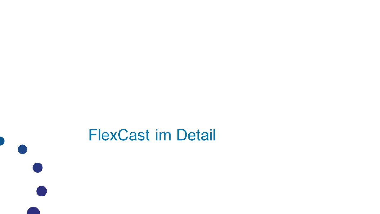 FlexCast im Detail