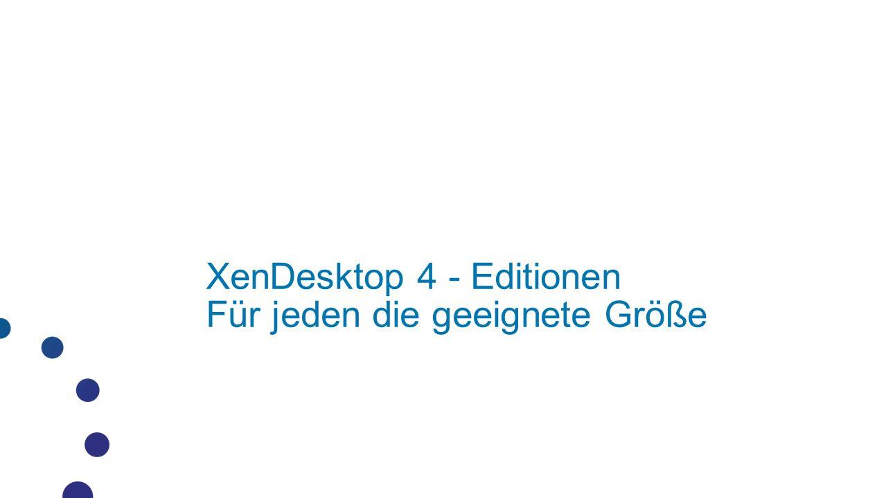 XenDesktop 4 - Editionen Für jeden die geeignete Größe