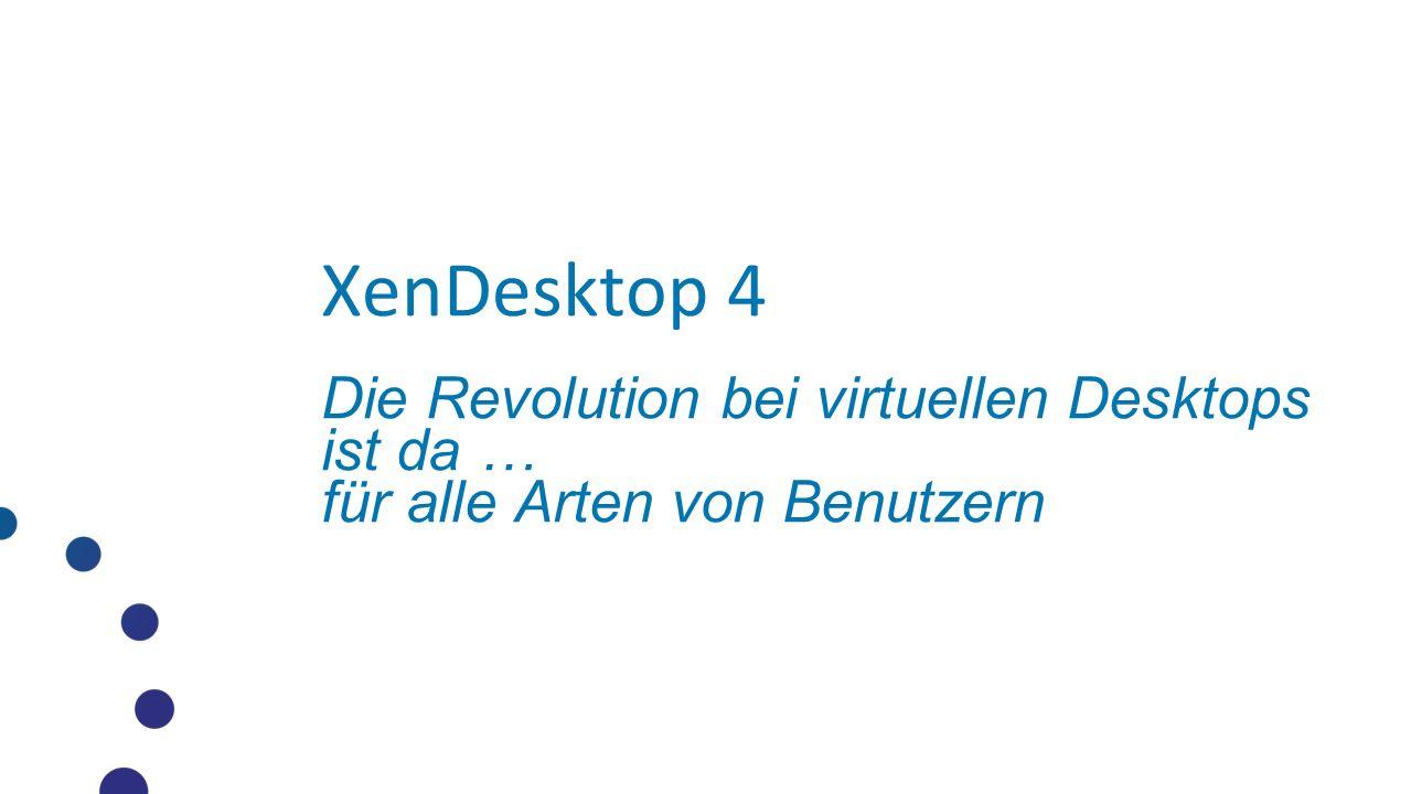 XenDesktop 4 Die Revolution bei virtuellen Desktops ist da … für alle Arten von Benutzern