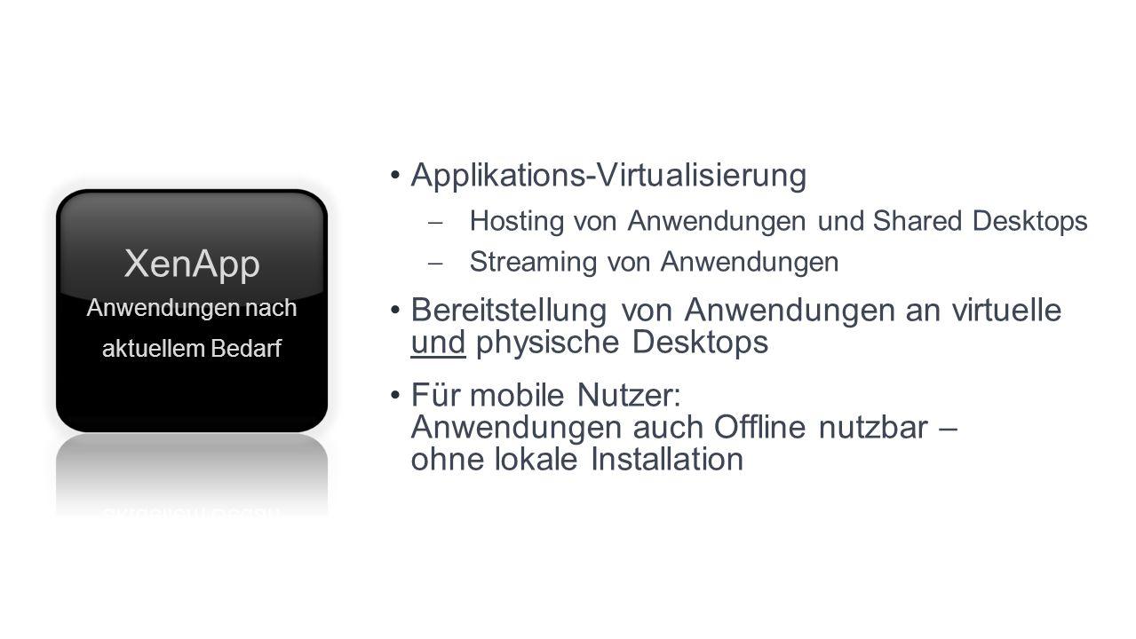 Applikations-Virtualisierung Hosting von Anwendungen und Shared Desktops Streaming von Anwendungen Bereitstellung von Anwendungen an virtuelle und physische Desktops Für mobile Nutzer: Anwendungen auch Offline nutzbar – ohne lokale Installation