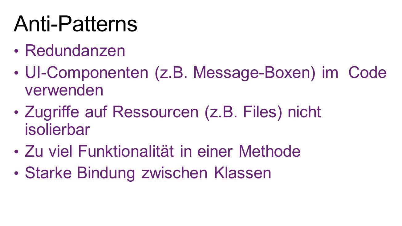 Redundanzen UI-Componenten (z.B. Message-Boxen) im Code verwenden Zugriffe auf Ressourcen (z.B. Files) nicht isolierbar Zu viel Funktionalität in eine