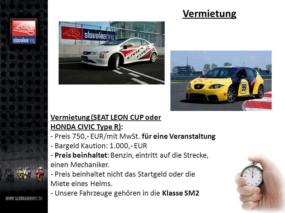 Vermietung Vermietung (SEAT LEON CUP oder HONDA CIVIC Type R): - Preis 750,- EUR/mit MwSt.