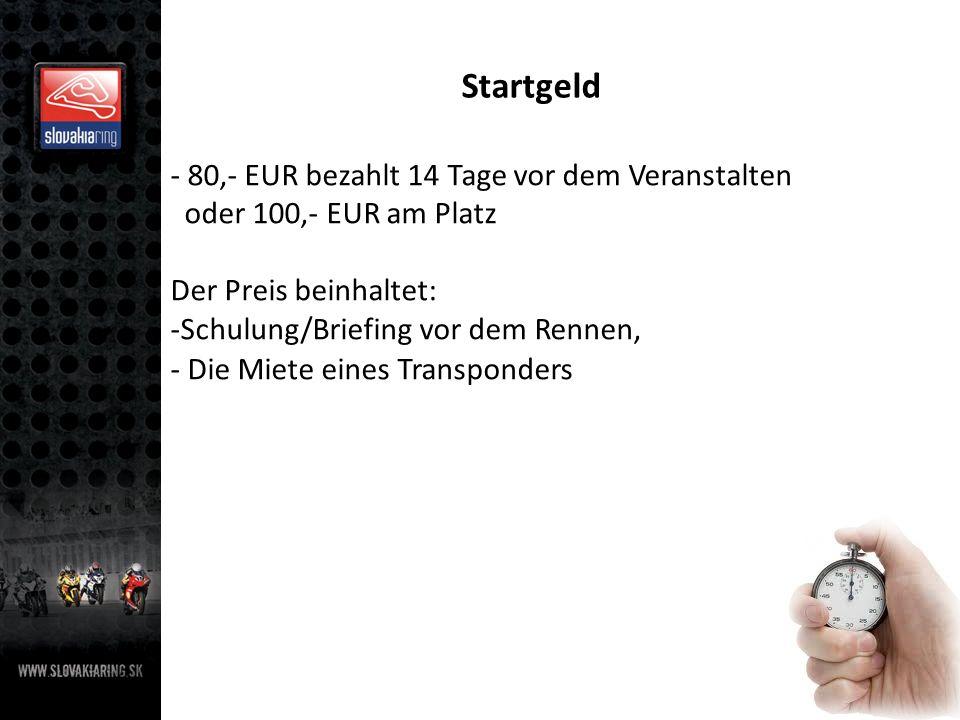 Startgeld - 80,- EUR bezahlt 14 Tage vor dem Veranstalten oder 100,- EUR am Platz Der Preis beinhaltet: -Schulung/Briefing vor dem Rennen, - Die Miete eines Transponders