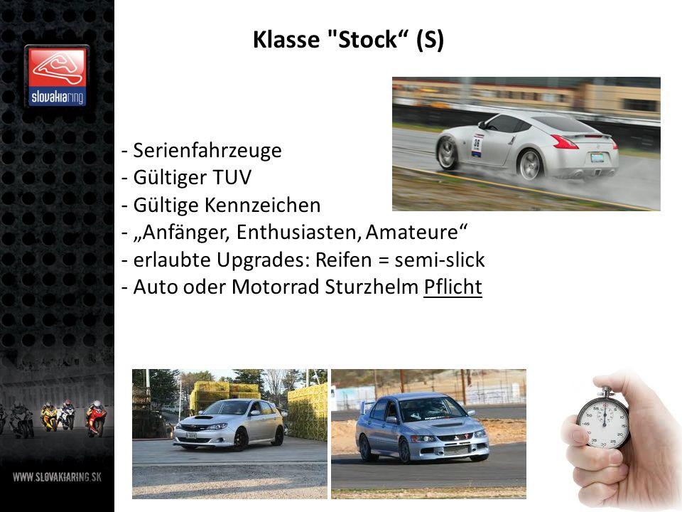 Klasse Stock (S) - Serienfahrzeuge - Gültiger TUV - Gültige Kennzeichen - Anfänger, Enthusiasten, Amateure - erlaubte Upgrades: Reifen = semi-slick - Auto oder Motorrad Sturzhelm Pflicht
