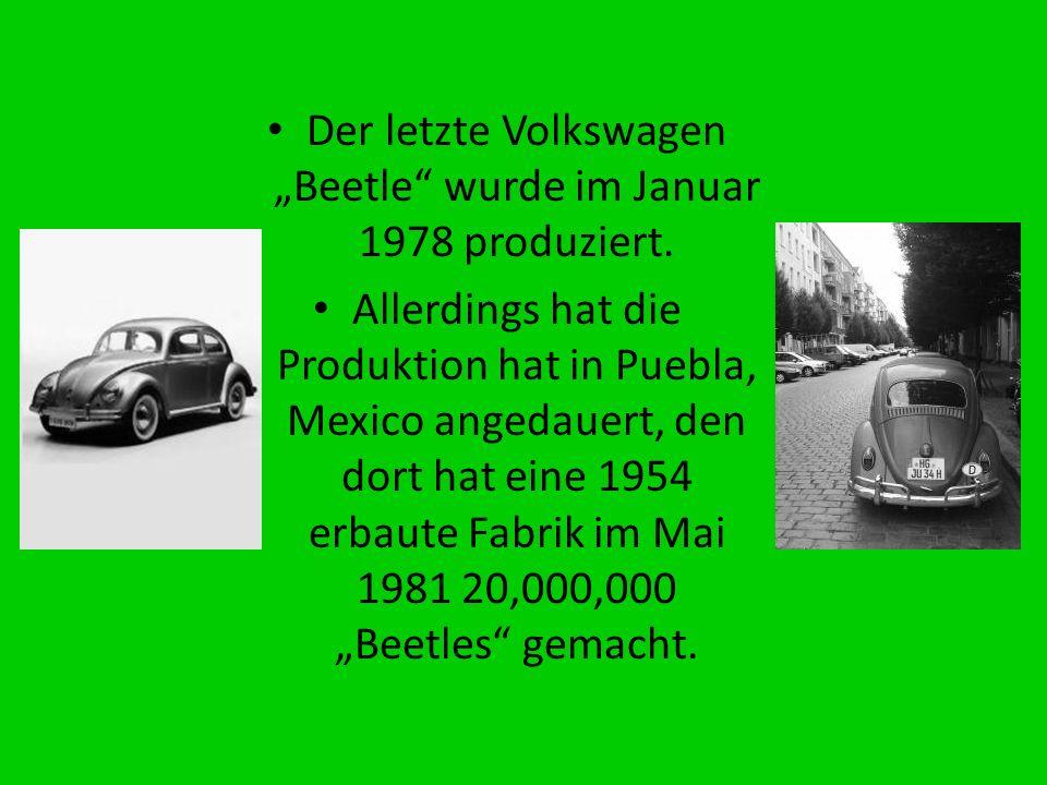 Der letzte Volkswagen Beetle wurde im Januar 1978 produziert. Allerdings hat die Produktion hat in Puebla, Mexico angedauert, den dort hat eine 1954 e
