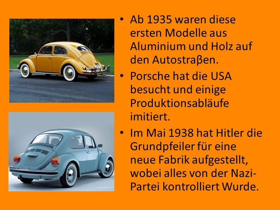 Ab 1935 waren diese ersten Modelle aus Aluminium und Holz auf den Autostraβen. Porsche hat die USA besucht und einige Produktionsabläufe imitiert. Im