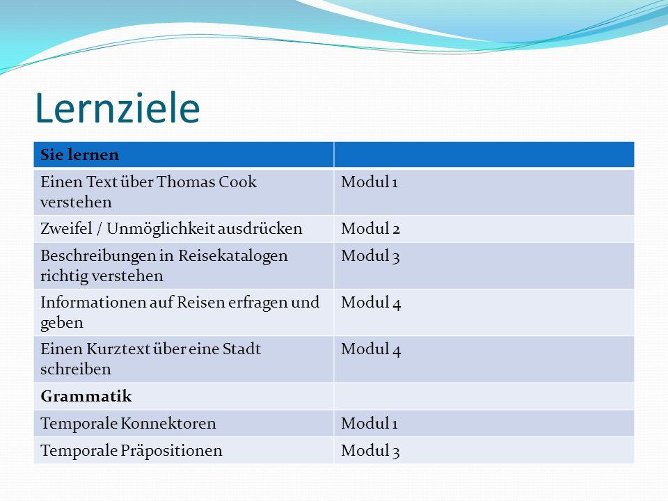 Lernziele Sie lernen Einen Text über Thomas Cook verstehen Modul 1 Zweifel / Unmöglichkeit ausdrückenModul 2 Beschreibungen in Reisekatalogen richtig