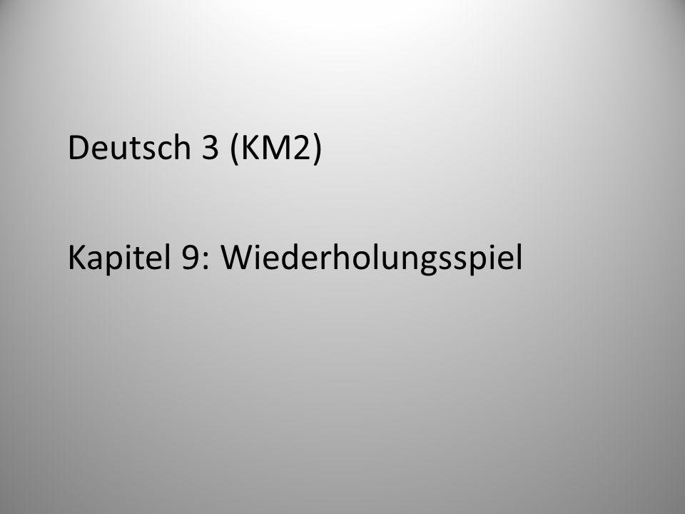 Deutsch 3 (KM2) Kapitel 9: Wiederholungsspiel