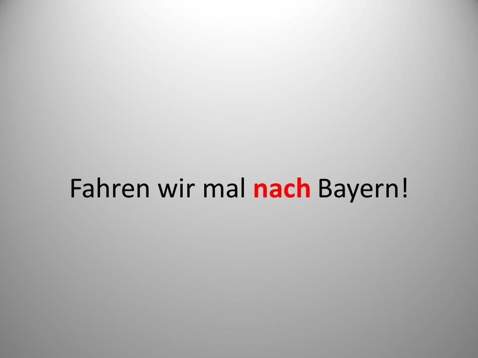 Fahren wir mal nach Bayern!