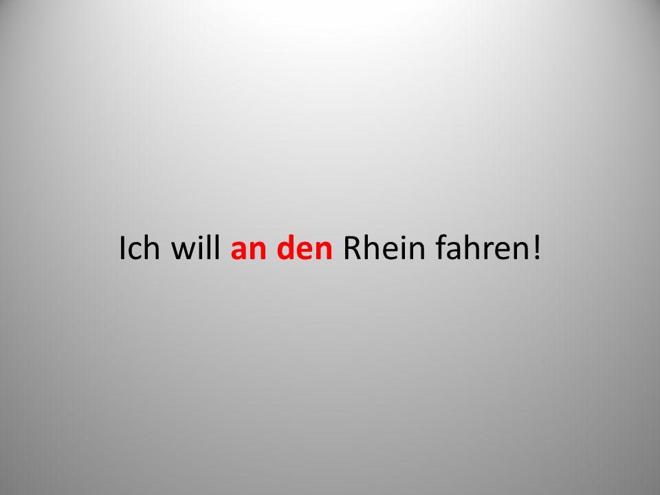 Ich will an den Rhein fahren!