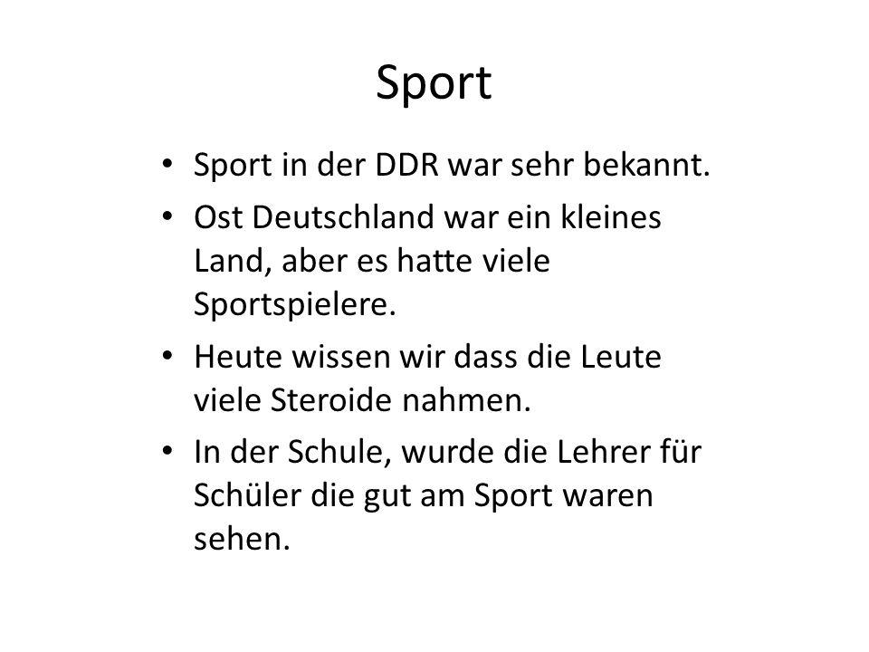 Sport Sport in der DDR war sehr bekannt. Ost Deutschland war ein kleines Land, aber es hatte viele Sportspielere. Heute wissen wir dass die Leute viel