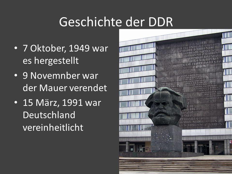 Geschichte der DDR 7 Oktober, 1949 war es hergestellt 9 Novemnber war der Mauer verendet 15 März, 1991 war Deutschland vereinheitlicht