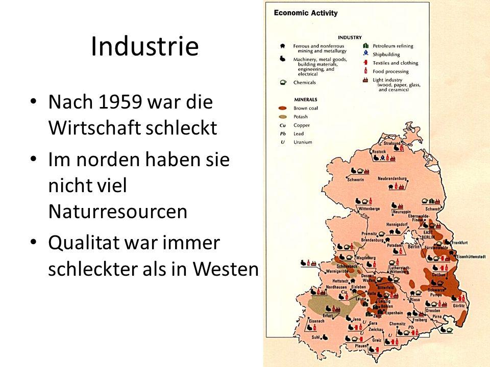 Industrie Nach 1959 war die Wirtschaft schleckt Im norden haben sie nicht viel Naturresourcen Qualitat war immer schleckter als in Westen