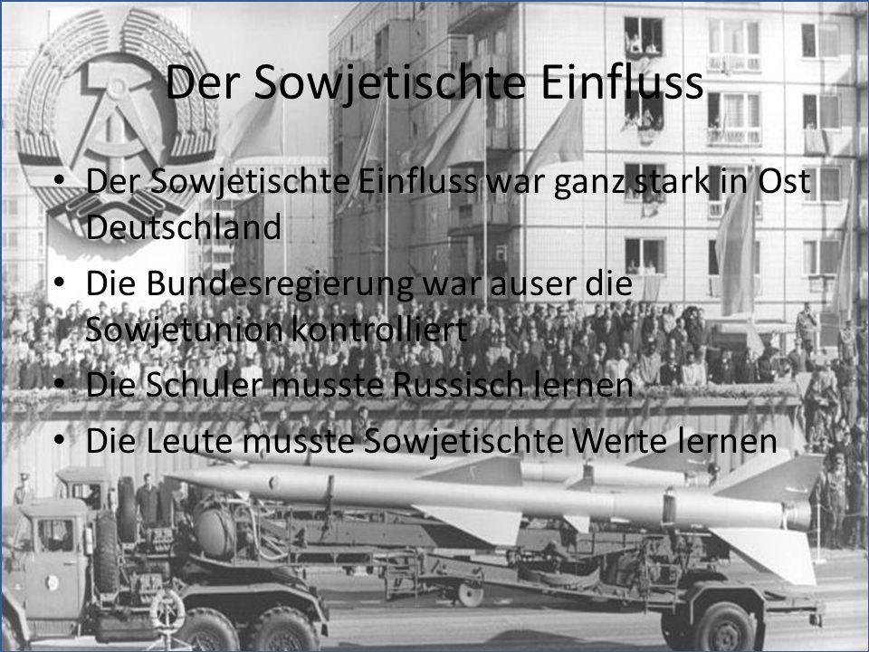 Der Sowjetischte Einfluss Der Sowjetischte Einfluss war ganz stark in Ost Deutschland Die Bundesregierung war auser die Sowjetunion kontrolliert Die S