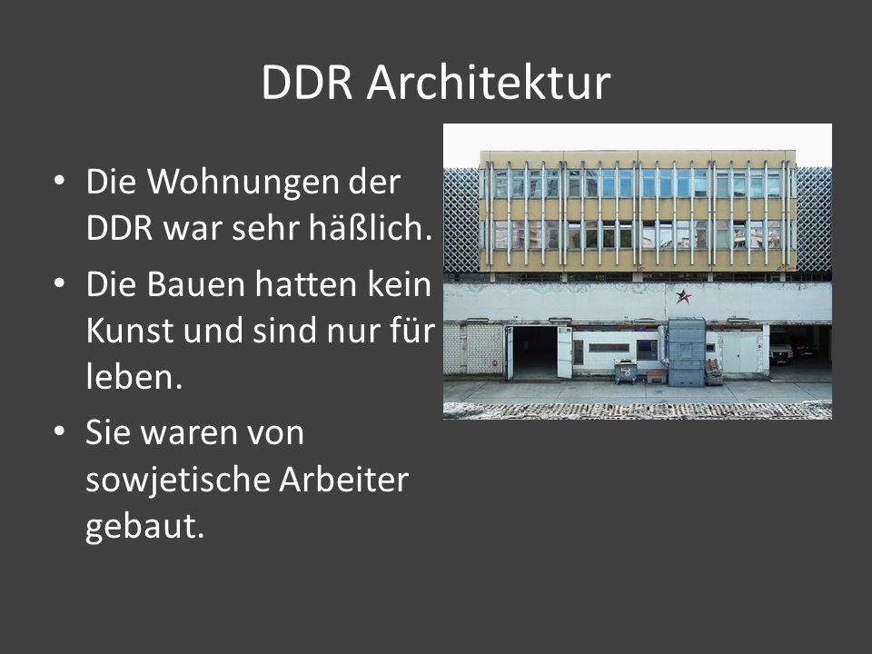 DDR Architektur Die Wohnungen der DDR war sehr häßlich. Die Bauen hatten kein Kunst und sind nur für leben. Sie waren von sowjetische Arbeiter gebaut.