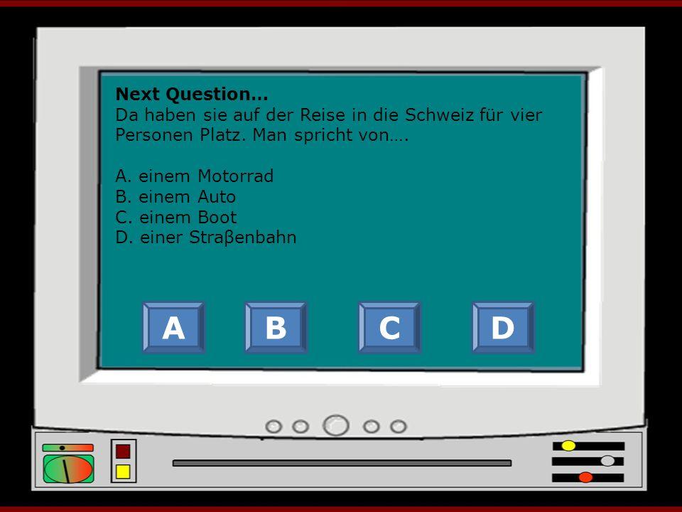 Next Question… Da haben sie auf der Reise in die Schweiz für vier Personen Platz.