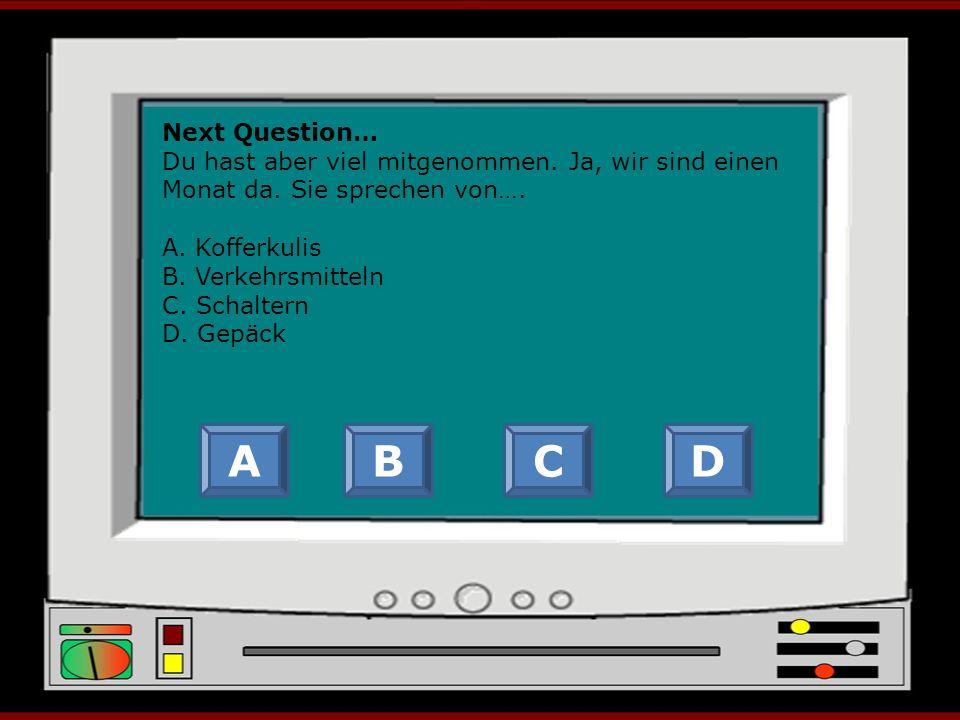 Next Question… Wo kann man Auskunft bekommen, wann er abfährt.