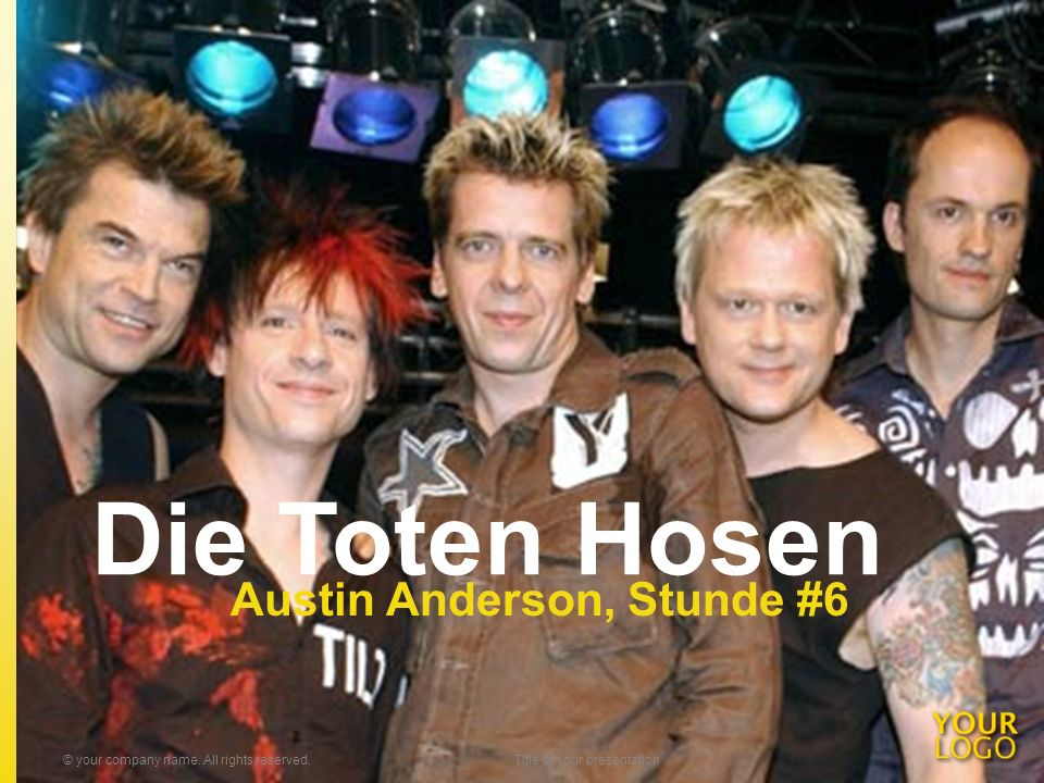 Die Toten Hosen Austin Anderson, Stunde #6 © your company name. All rights reserved.Title of your presentation