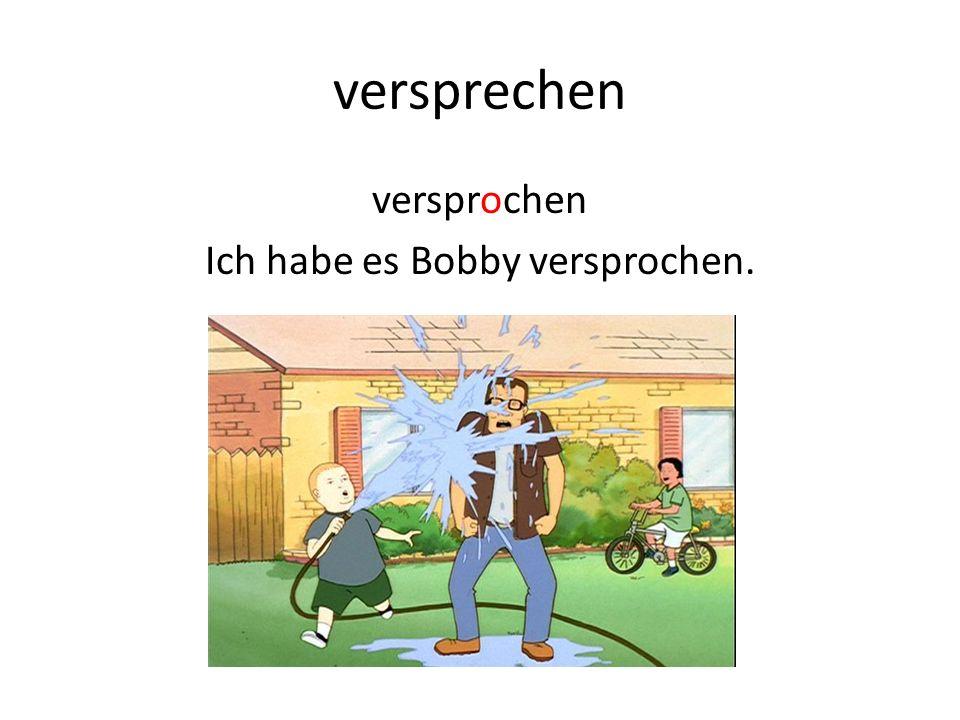 versprechen versprochen Ich habe es Bobby versprochen.