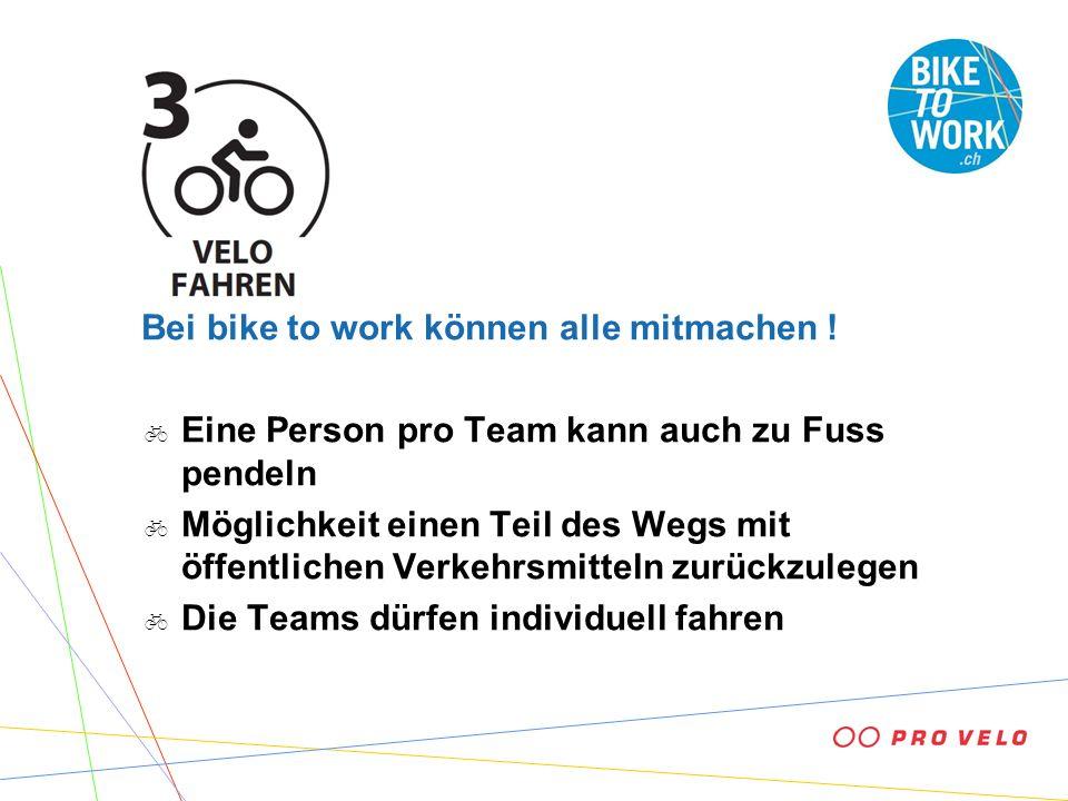Bei bike to work können alle mitmachen ! Eine Person pro Team kann auch zu Fuss pendeln Möglichkeit einen Teil des Wegs mit öffentlichen Verkehrsmitte