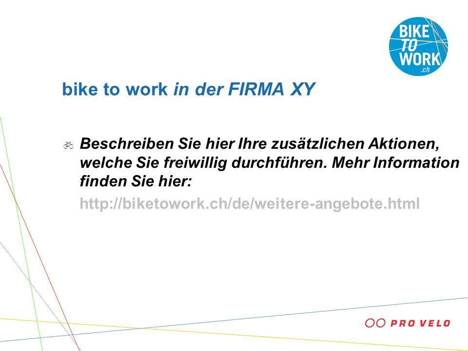 bike to work in der FIRMA XY Beschreiben Sie hier Ihre zusätzlichen Aktionen, welche Sie freiwillig durchführen. Mehr Information finden Sie hier: htt