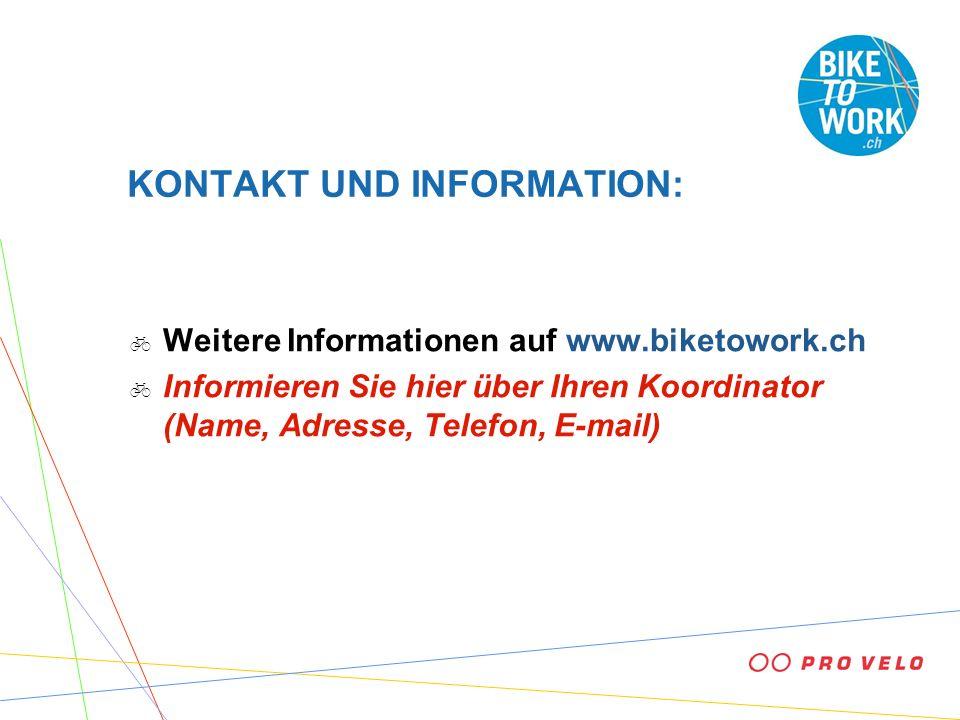 KONTAKT UND INFORMATION: Weitere Informationen auf www.biketowork.ch Informieren Sie hier über Ihren Koordinator (Name, Adresse, Telefon, E-mail)