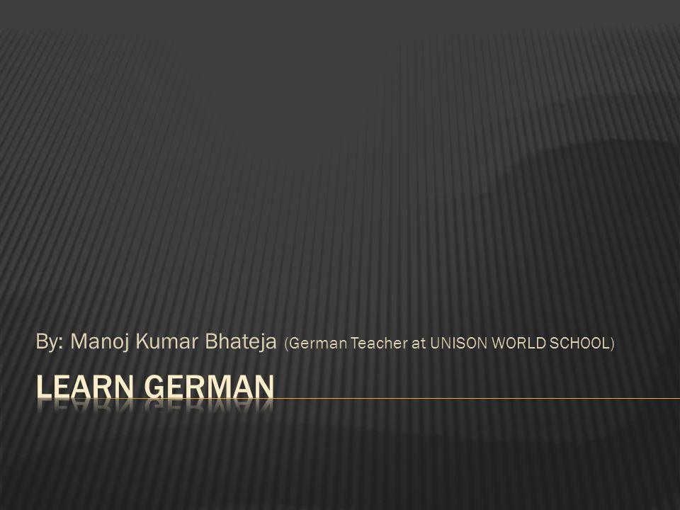 By: Manoj Kumar Bhateja (German Teacher at UNISON WORLD SCHOOL)