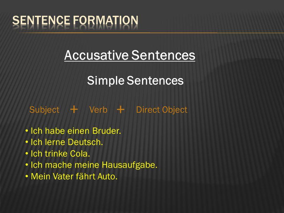 Accusative Sentences Simple Sentences SubjectVerbDirect Object + + Ich habe einen Bruder. Ich lerne Deutsch. Ich trinke Cola. Ich mache meine Hausaufg