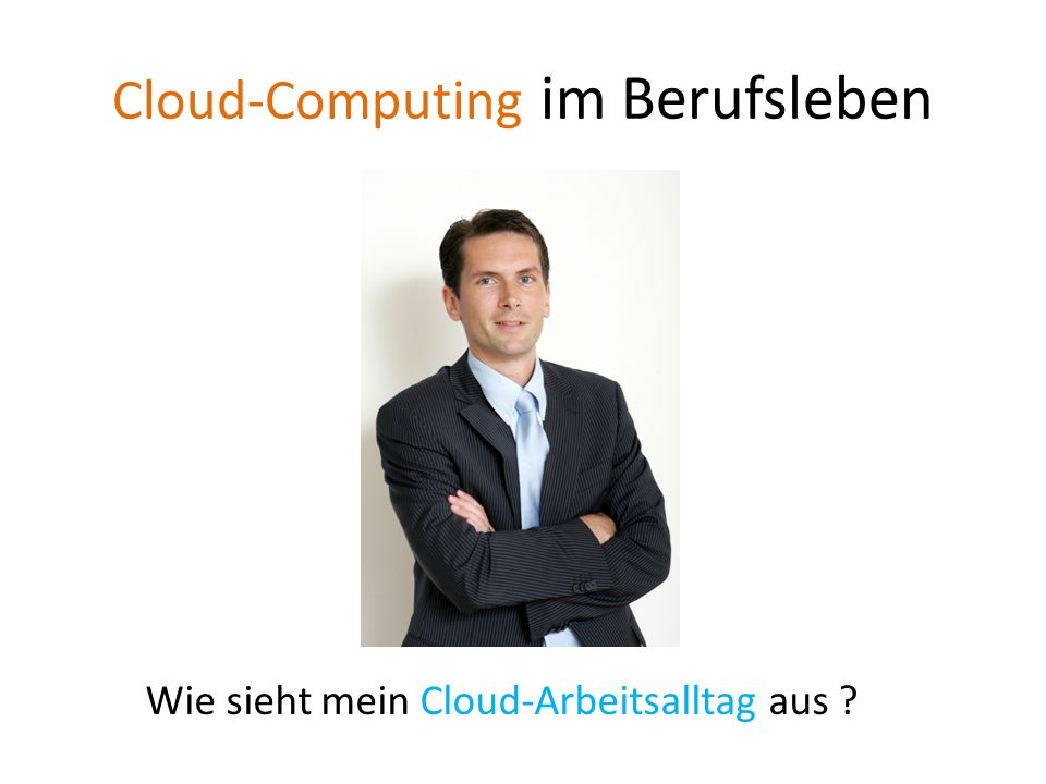 Wie wird Euer Cloud-Arbeitstag einmal aussehen .