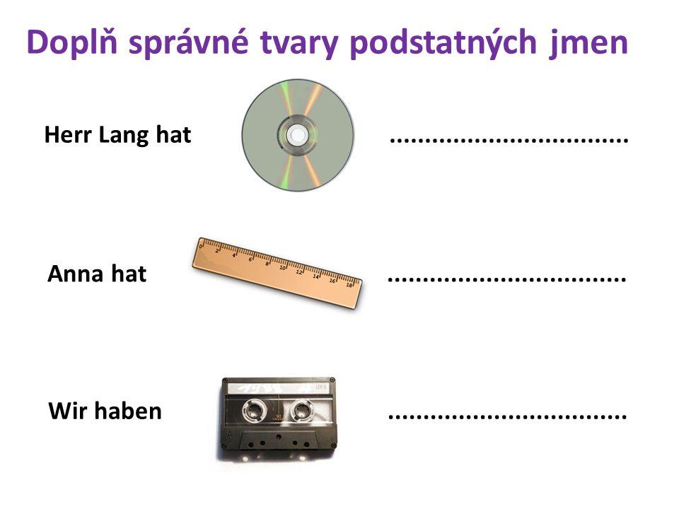 Herr Lang hat.................................. Anna hat..................................
