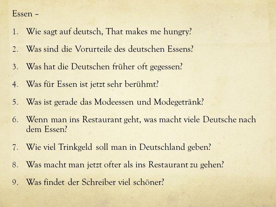 Essen – 1. Wie sagt auf deutsch, That makes me hungry? 2. Was sind die Vorurteile des deutschen Essens? 3. Was hat die Deutschen früher oft gegessen?