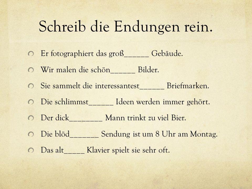 der-word and adjective ending Welch_____ gut_____ Kuchen schmeckt am besten.