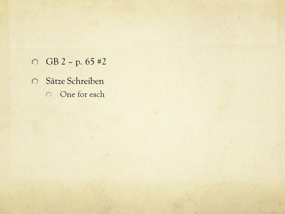 GB 2 – p. 65 #2 Sätze Schreiben One for each