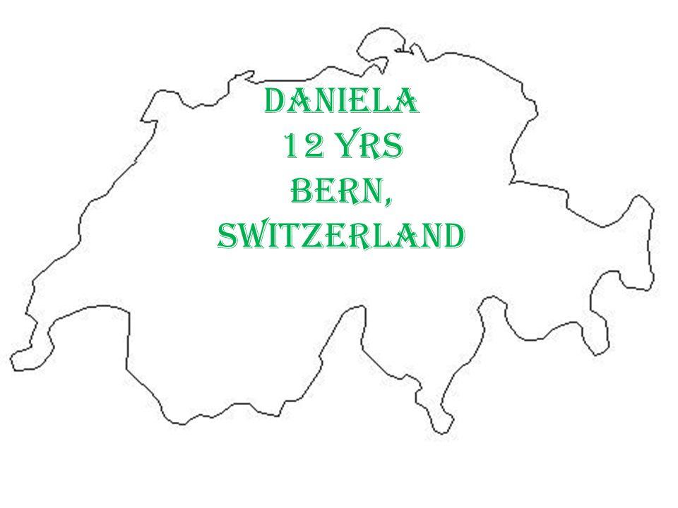 Daniela 12 yrs Bern, Switzerland