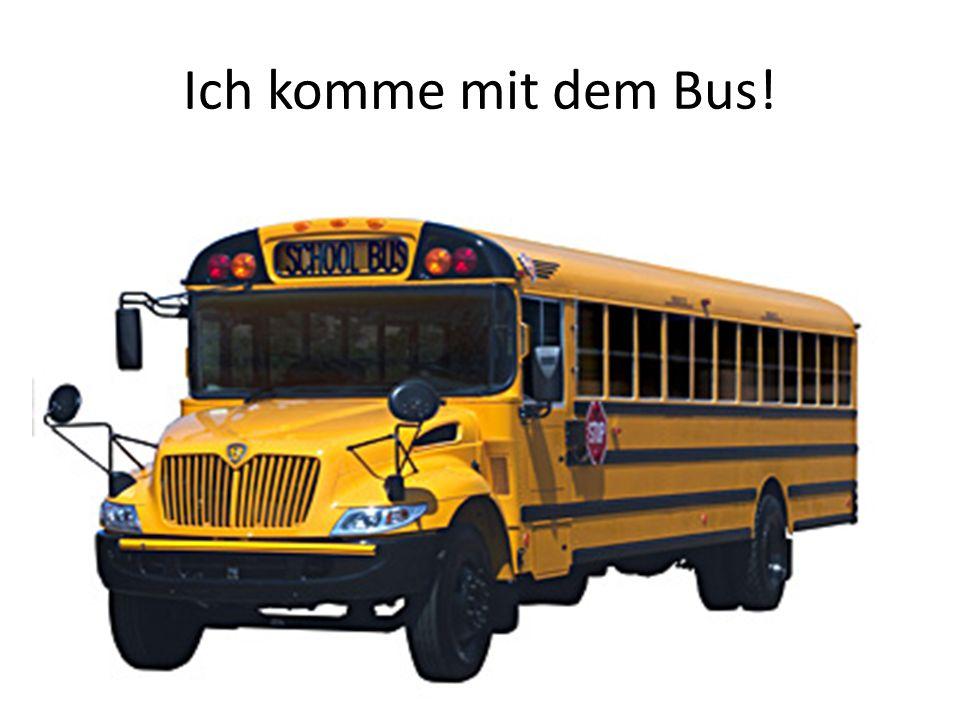 Ich komme mit dem Bus!