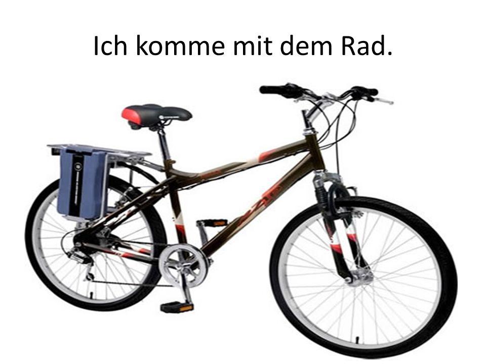 Ich komme mit dem Rad.