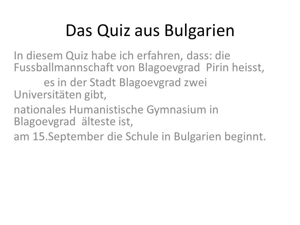 Das Quiz aus Bulgarien In diesem Quiz habe ich erfahren, dass: die Fussballmannschaft von Blagoevgrad Pirin heisst, es in der Stadt Blagoevgrad zwei U
