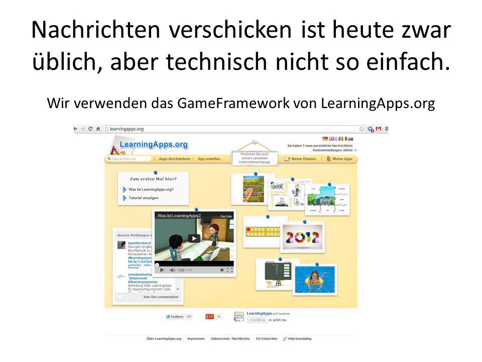 Nachrichten verschicken ist heute zwar üblich, aber technisch nicht so einfach. Wir verwenden das GameFramework von LearningApps.org