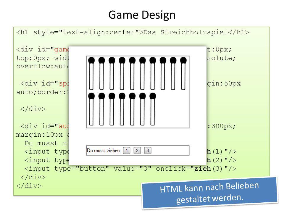 Das Streichholzspiel Du musst ziehen: Das Streichholzspiel Du musst ziehen: HTML kann nach Belieben gestaltet werden. Game Design