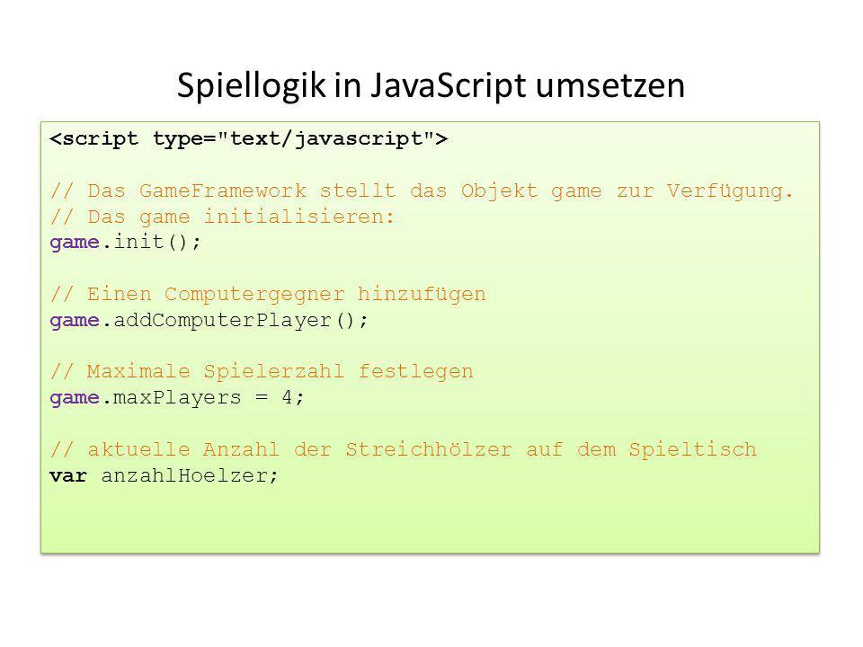 Spiellogik in JavaScript umsetzen // Das GameFramework stellt das Objekt game zur Verfügung. // Das game initialisieren: game.init(); // Einen Compute