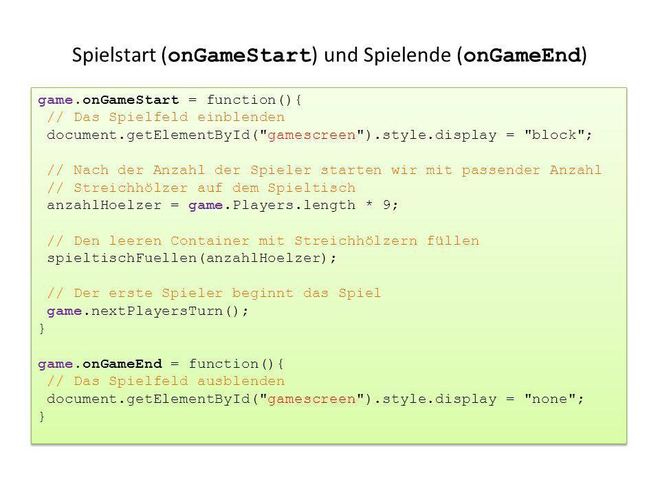 Spielstart ( onGameStart ) und Spielende ( onGameEnd ) game.onGameStart = function(){ // Das Spielfeld einblenden document.getElementById(