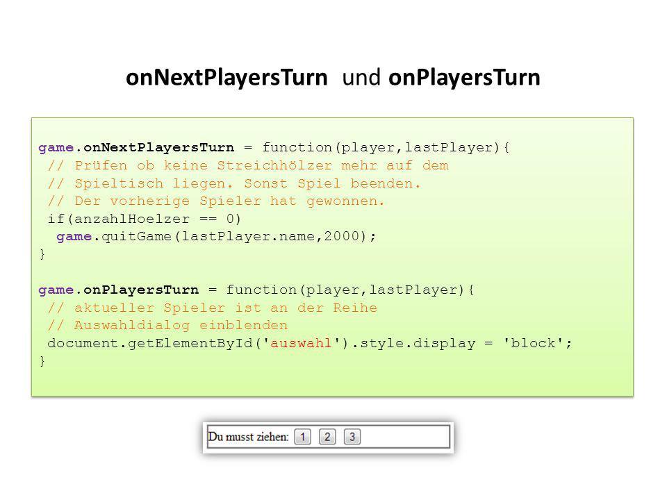 onNextPlayersTurn und onPlayersTurn game.onNextPlayersTurn = function(player,lastPlayer){ // Prüfen ob keine Streichhölzer mehr auf dem // Spieltisch