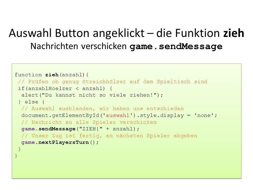 Auswahl Button angeklickt – die Funktion zieh Nachrichten verschicken game.sendMessage function zieh(anzahl){ // Prüfen ob genug Streichhölzer auf dem