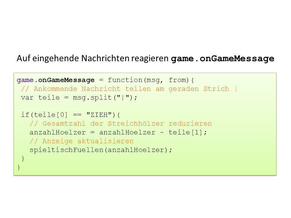 Auf eingehende Nachrichten reagieren game.onGameMessage game.onGameMessage = function(msg, from){ // Ankommende Nachricht teilen am geraden Strich | v