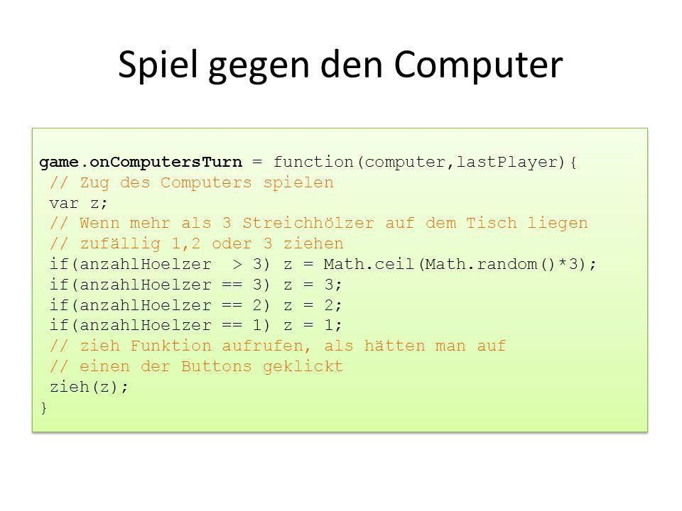 Spiel gegen den Computer game.onComputersTurn = function(computer,lastPlayer){ // Zug des Computers spielen var z; // Wenn mehr als 3 Streichhölzer au