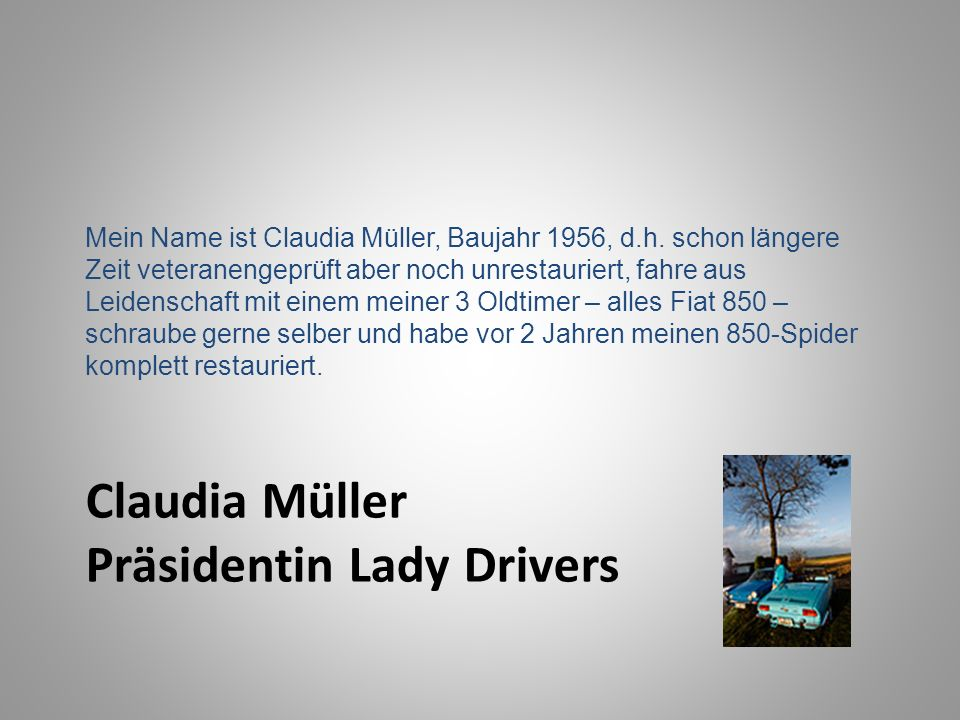 Claudia Müller Präsidentin Lady Drivers Mein Name ist Claudia Müller, Baujahr 1956, d.h.