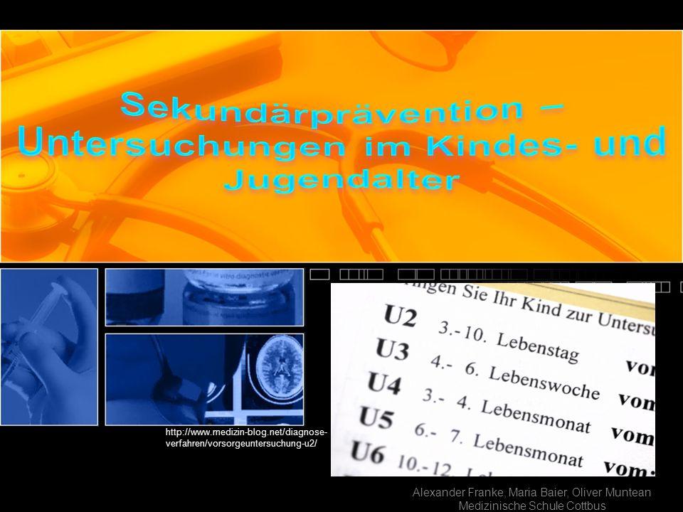 Alexander Franke, Maria Baier, Oliver Muntean Medizinische Schule Cottbus http://www.medizin-blog.net/diagnose- verfahren/vorsorgeuntersuchung-u2/