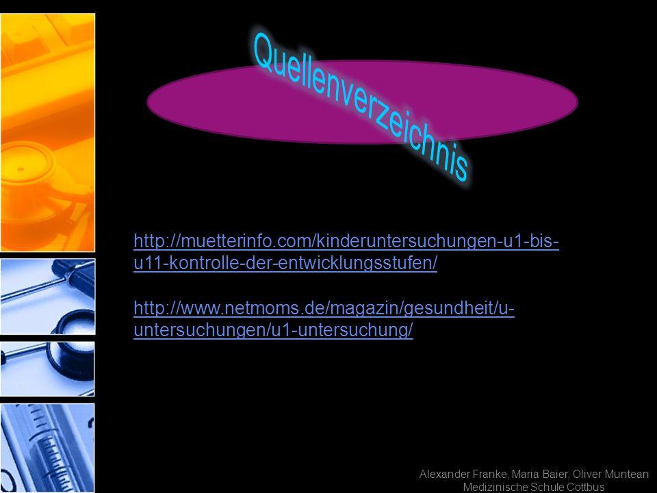 Alexander Franke, Maria Baier, Oliver Muntean Medizinische Schule Cottbus http://muetterinfo.com/kinderuntersuchungen-u1-bis- u11-kontrolle-der-entwic